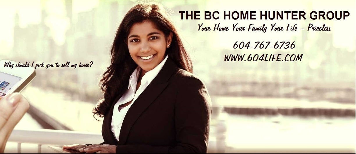 THE BC HOME HUNTER GROUP REAL ESTATE TEAM VANCOUVER FRASER VALLEY WEST COAST EXPERTS 604-767-6736 604LIFE.COM BCHOMEHUNTER.COM