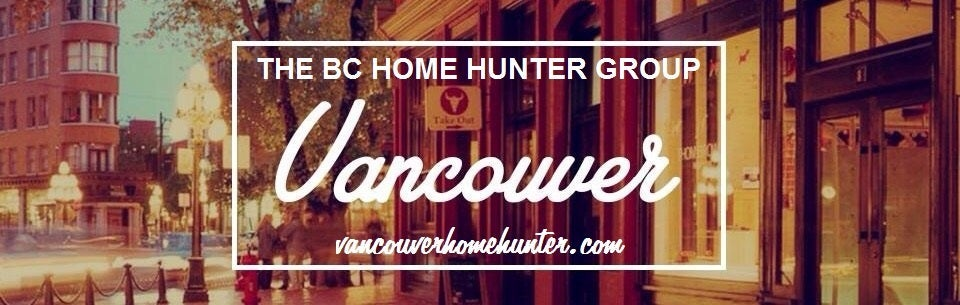 THE BC HOME HUNTER GROUP REAL ESTATE TEAM METRO VANCOUVER FRASER VALLEY URBAN & SUBURBAN HOMES LAND MARKETING AND SALES EXPERTS BCHOMEHUNTER.COM VANCOUVERHOMEHUNTER.COM BURNABYHOMEHUNTER.COM WESTVANCOUVERHOMEHUNTER.COM WHITEROCKHOMEHUNTER.COM SOUTHSURREYHOMEHUNTER.COM MORGANHEIGHTSHOMEHUNTER.COM WHITEROCKHOMEHUNTER.COM NORTHVANCOUVERHOMEHUNTER.COM LANGLEYHOMEHUNTER.COM CLOVERDALEHOMEHUNTER.COM FORTLANGLEYHOMEHUNTER.COM COQUITLAMHOMEHUNTER.COM PITTMEADOWSHOMEHUNTER.COM MAPLERIDGEHOMEHUNTER.COM DELTAHOMEHUNTER.COM 604LIFE.COM