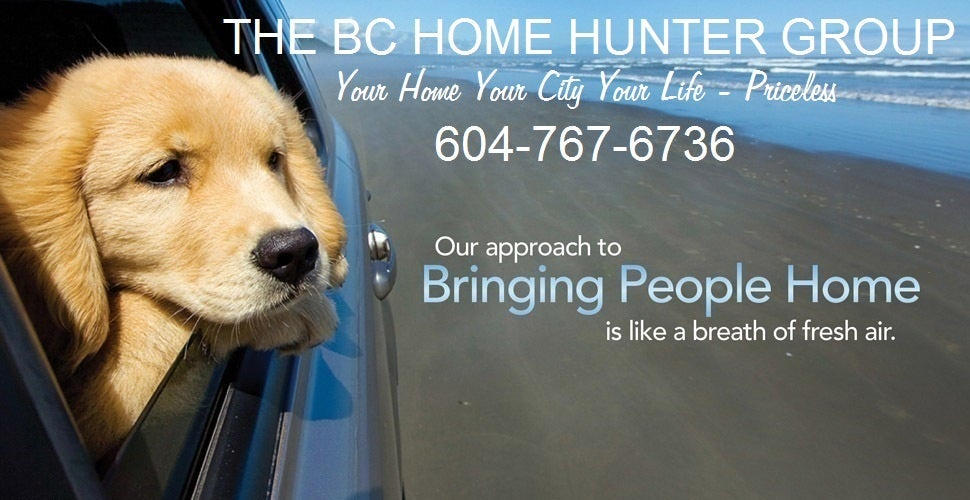 THE BC HOME HUNTER GROUP REAL ESTATE TEAM WWW.BCHOMEHUNTER.COM VANCOUVER FRASER VALLEY REAL ESTATE EXPERTS